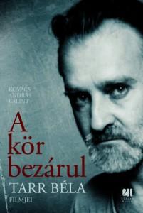 A kör bezárul - Tarr Béla filmjei - Kovács András Bálint
