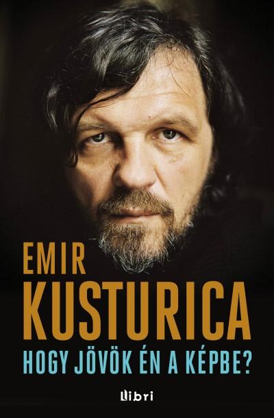 Emir Kusturica Hogy jövök én a képbe